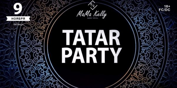 MAMA KELLY PRESENTS: 9.11.2018 «TATAR PARTY»